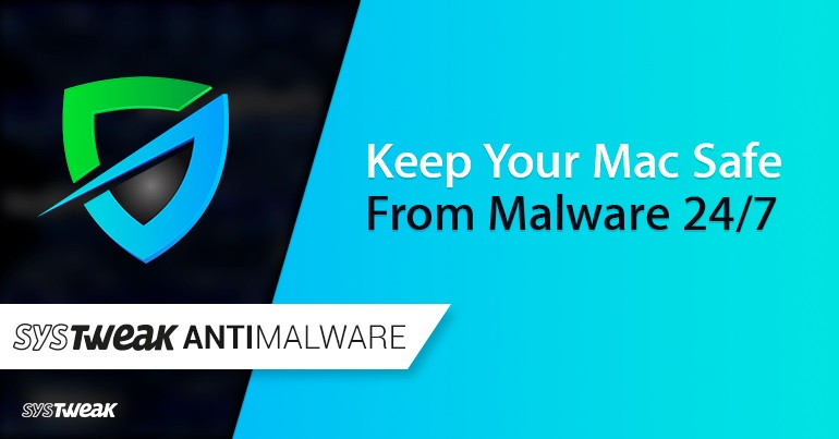 How to keep your Mac safe with Systweak Antimalware